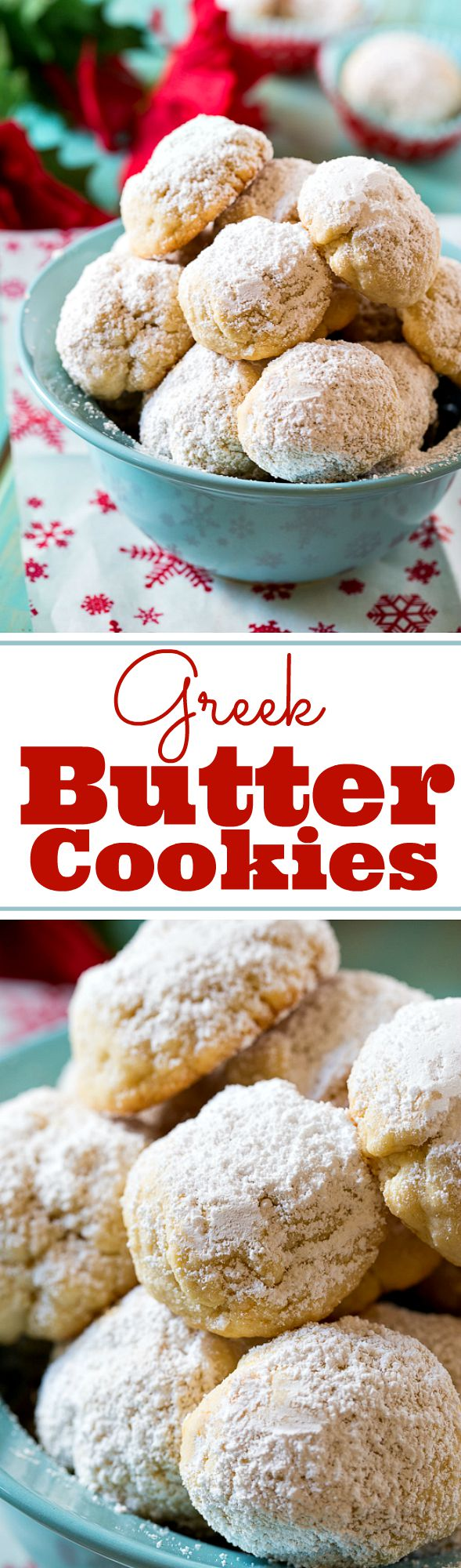 Greek Butter Cookies- dusted in powdered sugar they look just like snowballs.